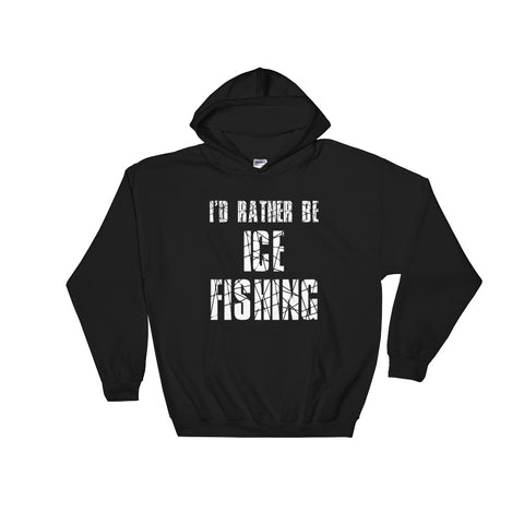 I'D RATHER BE ICE FISHING Hooded Sweatshirt