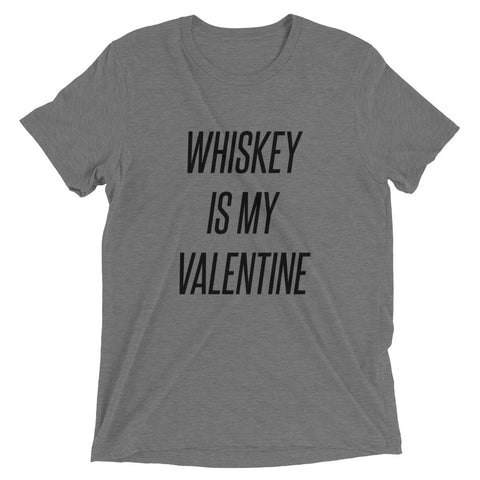 Whiskey Is My Valentine Short sleeve t-shirt