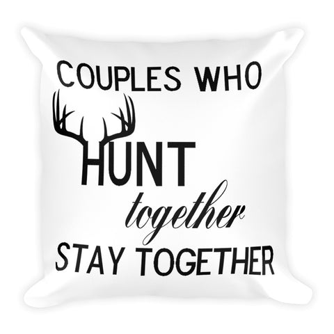 Couples Who Hunt Together Stay Together Square Pillow