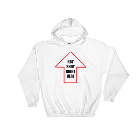 HOT SHOT RIGHT HERE Hooded Sweatshirt
