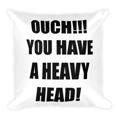 Ouch you have a heavy head Square Pillow