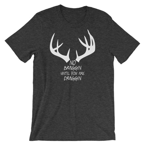 NO BRAGGIN UNTIL YOU ARE DRAGGIN Short-Sleeve Unisex T-Shirt
