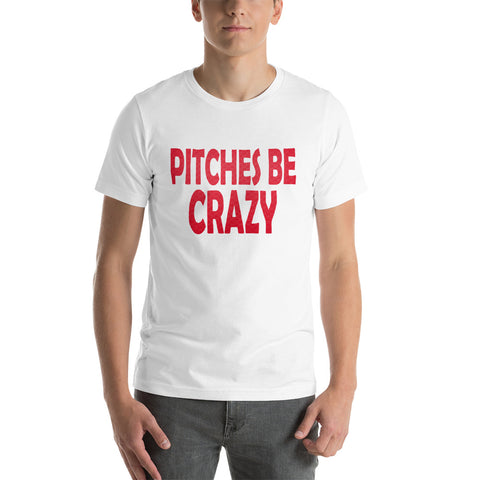 Pitches Be Crazy design 1 Short-Sleeve Unisex T-Shirt