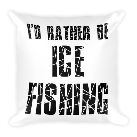 I'd Rather Be Ice Fishing Square Pillow