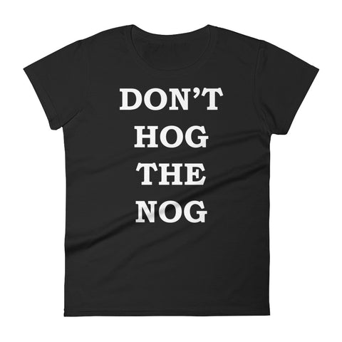 Don't Hog The Nog Women's T-shirt