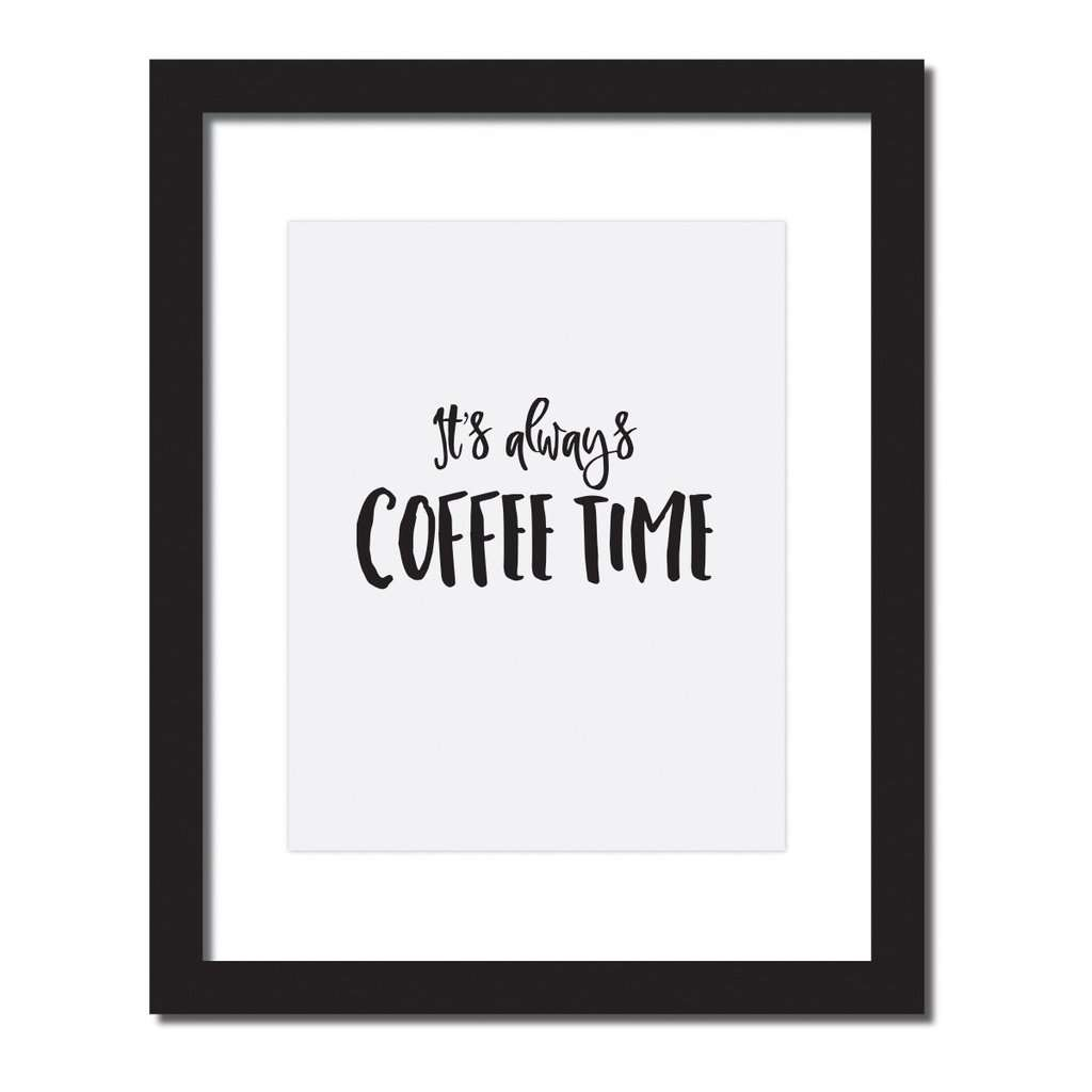 It's always coffee time print