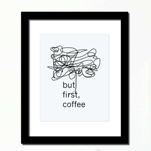 'But first, Coffee' Inspirational print