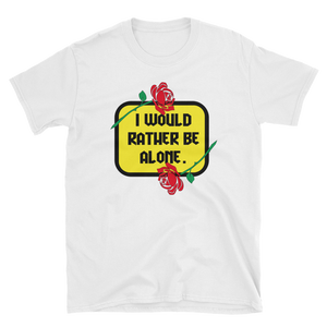 I Would Rather Be Alone Tee