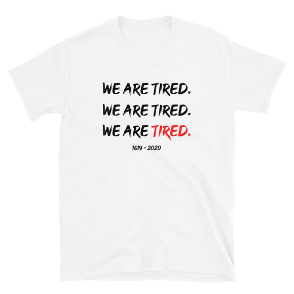 We. Are. Tired. T-Shirt