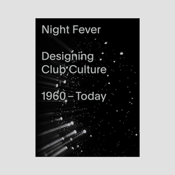Night Fever Designing Club Culture