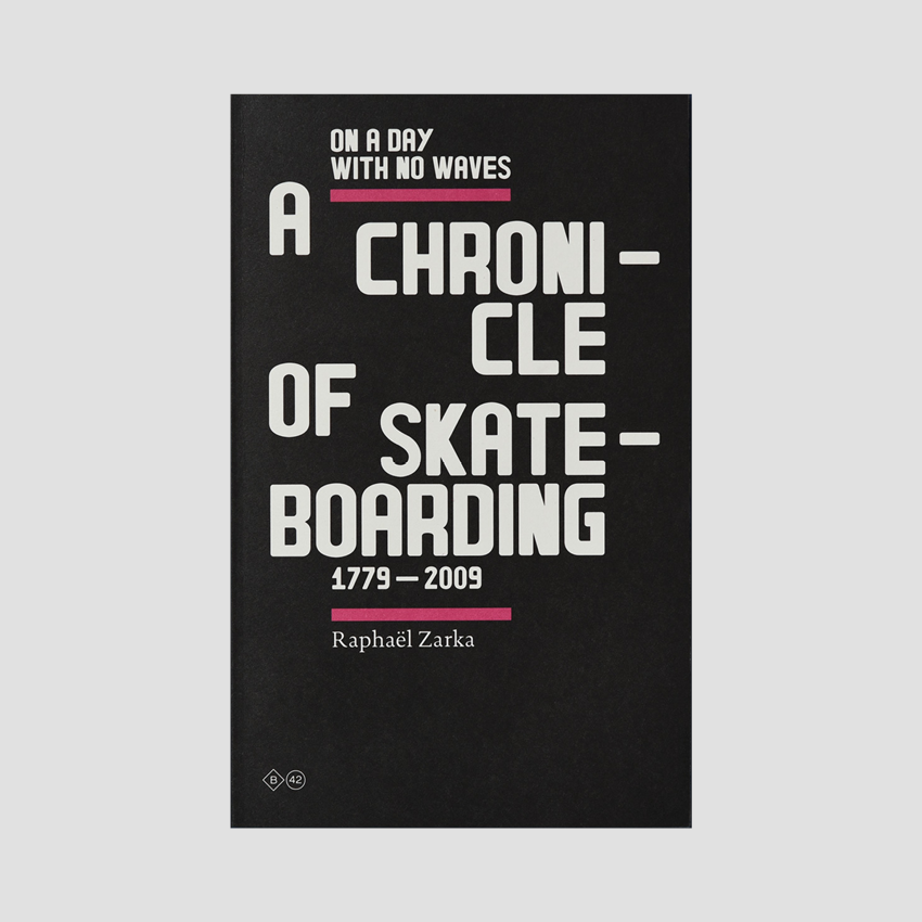 Raphaël Zarka │ On a Day with no Waves. A Chronicle of Skateboarding 1779-2009