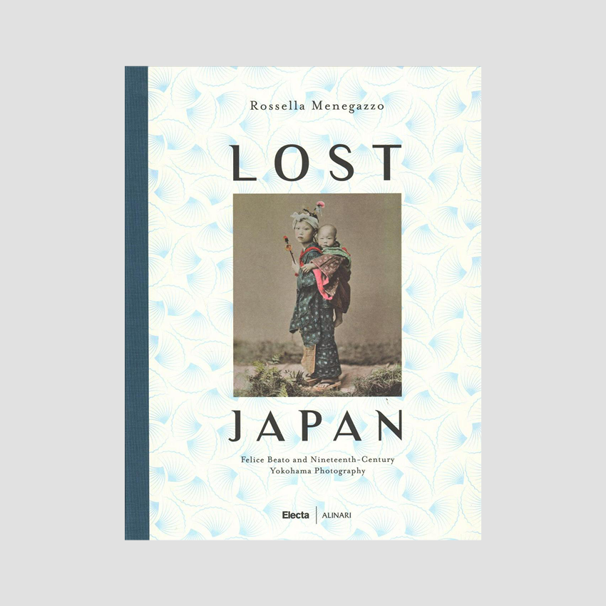 Rossella Menegazzo │ Lost Japan: The Photographs of Felice Beato and the School of Yokohama (1860-1890)