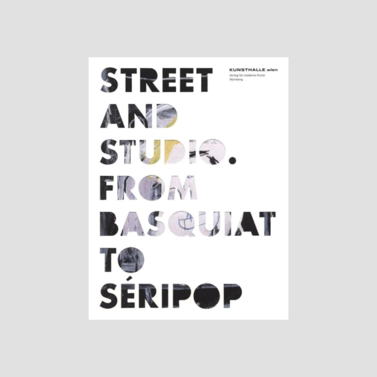 Street and Studio From Basquiat to Seripop