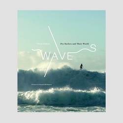 Thom Gilbert - Waves. Pro Surfers and Their World