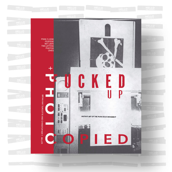 Fucked Up + Photocopied: The Instant Art of the Punk Rock Movement (20th anniversary edition)