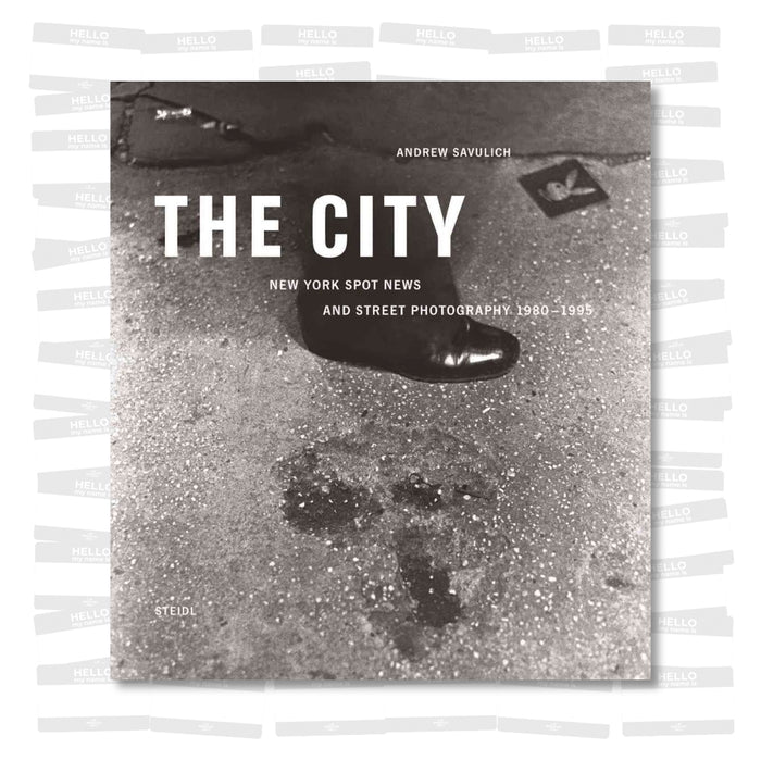 Andrew Savulich - The City: New York Spot News and Street Photography 1980-1995