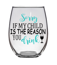 """Sorry If My Child Is The Reason You Drink"" Stemless Wine Glass"