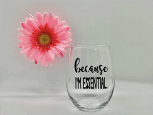 Because I'm Essential Wine Glass
