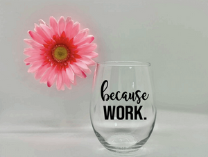 Because Work Wine Glass
