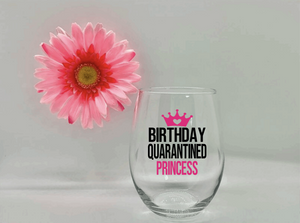 Birthday Quarantined Princess Wine Glass