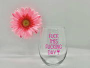 """Fuck This Fucking Day"" Funny Wine Glass"