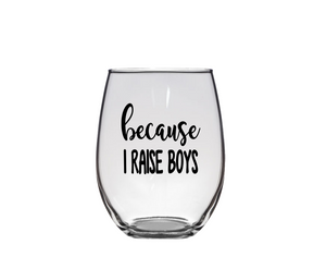 Because I Raise Boys Wine Glass