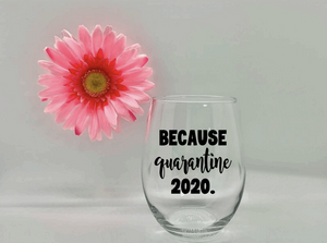 Because Quarantine 2020 Wine Glass