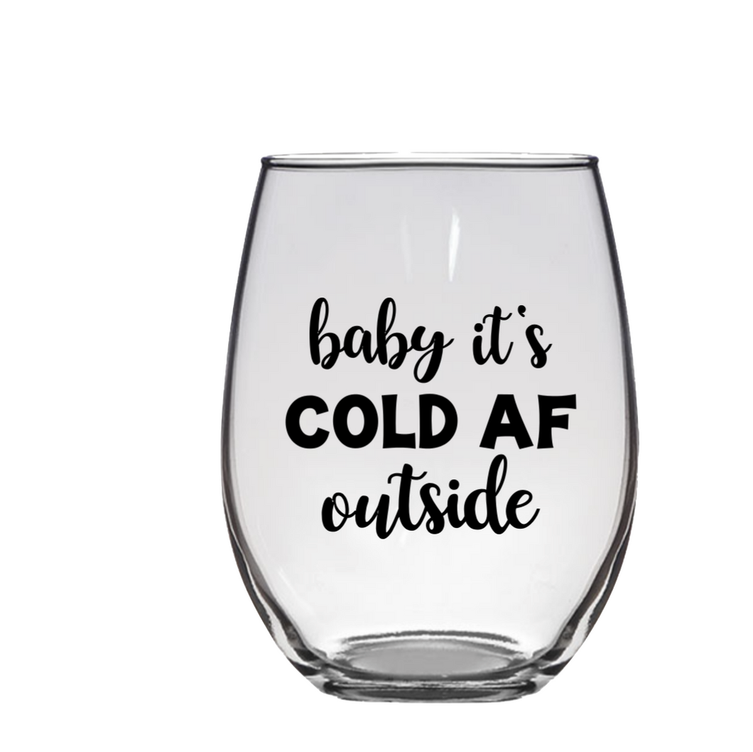 Baby It's Cold AF Outside Stemless Wine Glass