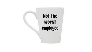 """Not The Worst Employee"" Coffee Mug"