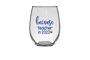 Because Teacher In 2020 Wine Glass
