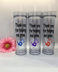 """Thank You For Helping Me Grow"" 16oz Skinny Tumbler"