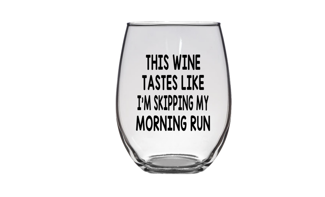 This Wine Tastes Like I'm Skipping My Morning Run Wine Glass