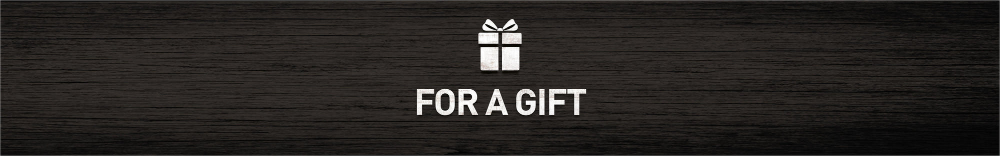 FOR A GIFT
