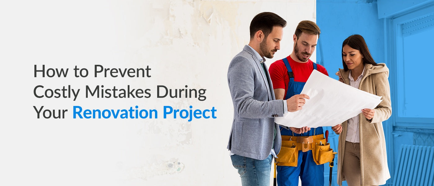 How to Prevent Costly Mistakes During Your Renovation Project