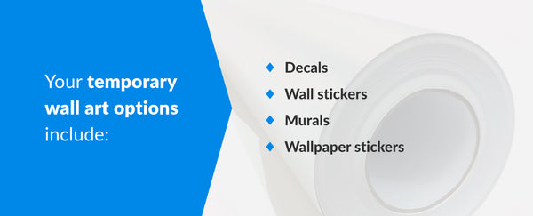 Temporary wall art options include: decals, wall stickers, murals and wallpaper stickers