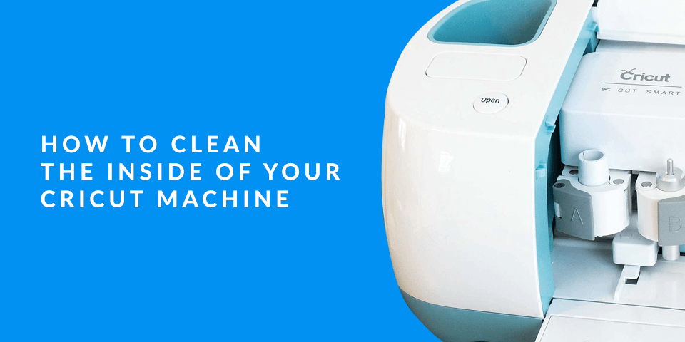 How to Clean the Inside of Your Cricut Machine