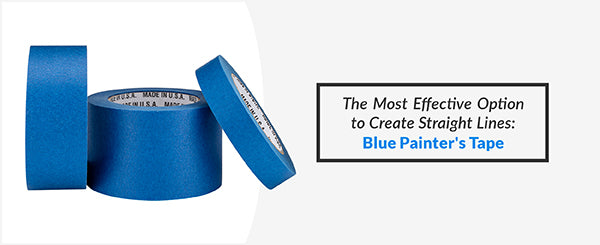 Blue Painter's Tape is the most effective option to create straight lines