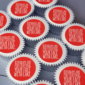 "Send fun birthday gift cupcakes printed with ""birthdays are for stuffing your face with cake"" in red."