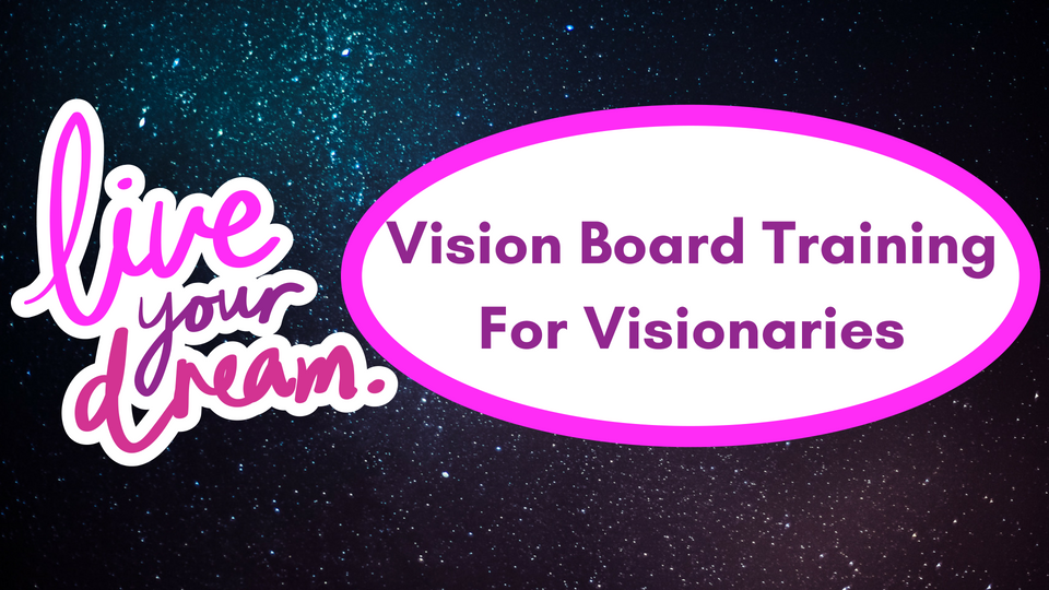 Vision Board Training For Visionaries