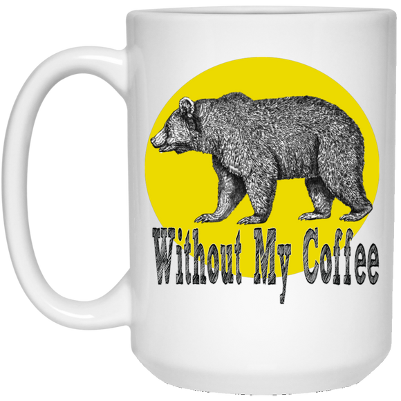 Bear Without coffee 21504 15 oz. White Mug