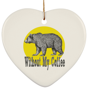 Bear Without coffee SUBORNH Ceramic Heart Ornament