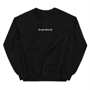 black minimalist pullover sweatshirt printed with the phrase dream then do on the front