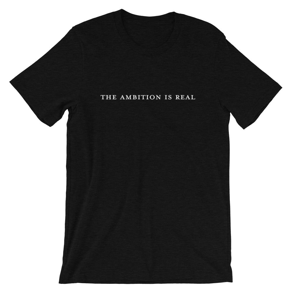 black t-shirt with the phrase the ambition is real printed on the front
