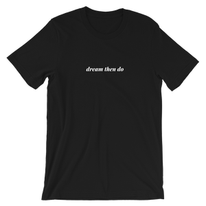 black minimalist t-shirt with the phrase dream then do printed on the front