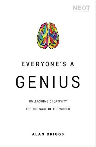Everyone's A Genius by Alan Briggs: Unleashing Creativity for the Sake of the World