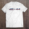 45 > 44 T-Shirt (Made in The USA)