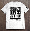American Lives Matter T- Shirt (MADE IN THE USA)