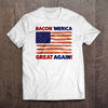Bacon 'Merica Great Again T-Shirt (Made in America)