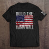 Build The Damn Wall T-Shirt (Made in the USA)