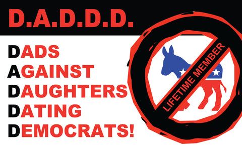 D.A.D.D.D. Dads Against Daughters Dating Democrats Bumper Sticker (MADE IN THE USA)
